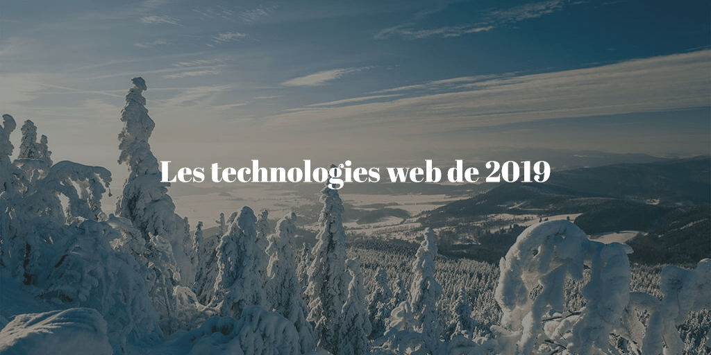 Les technologies web en vogue de 2019