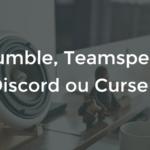 Mumble, Discord, Teamspeak ou Curse ?