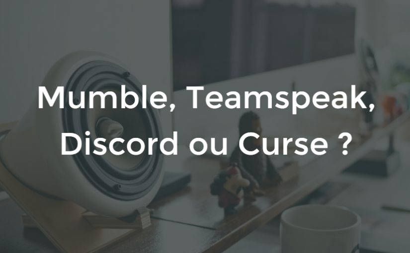Choisir entre Teamspeak, Mumble, Discord, Curse, Skype, etc
