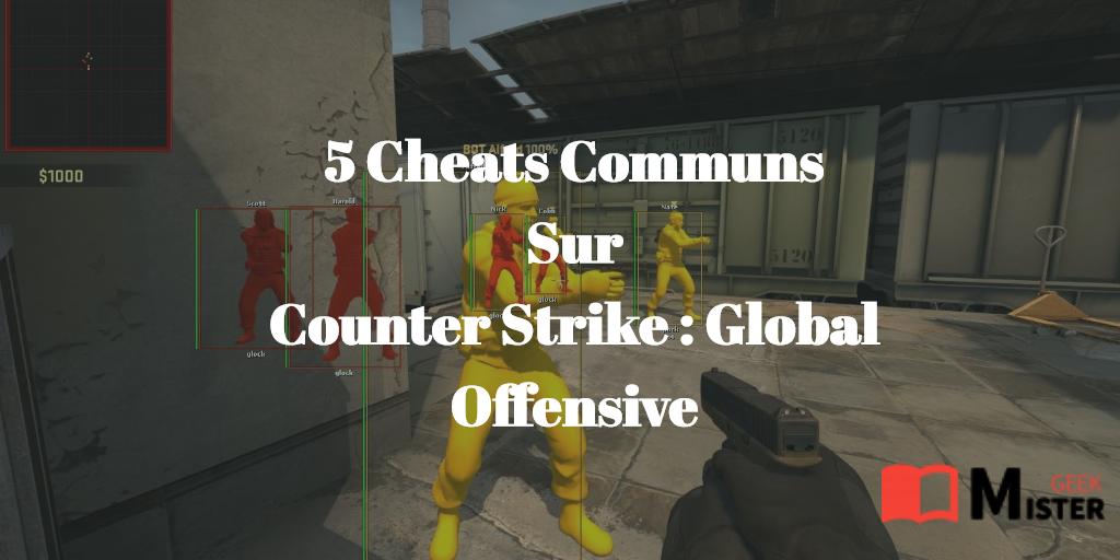 5 Cheats communs sur Counter Strike