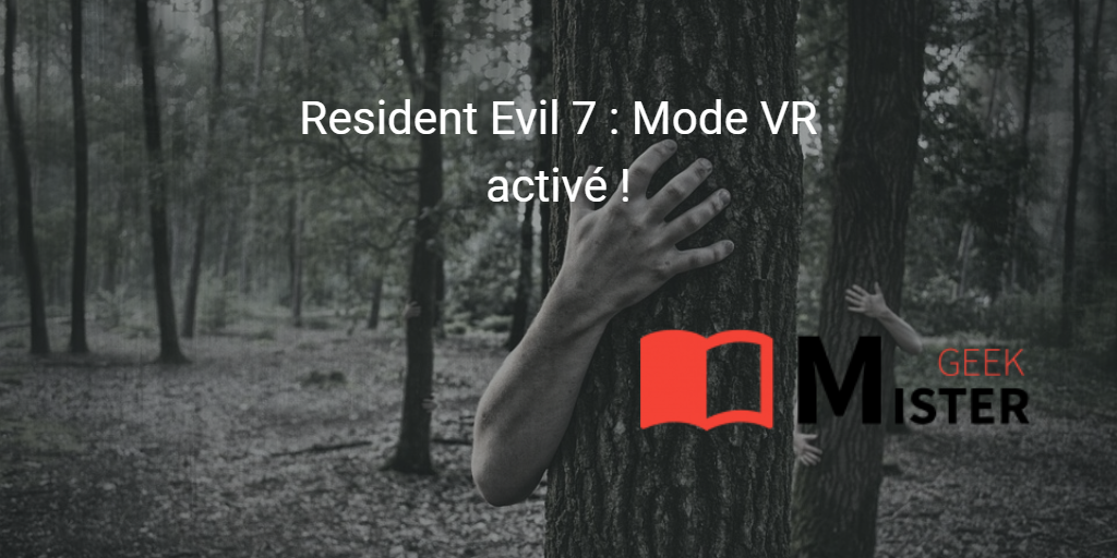 Resident Evil 7 : Mode VR activé !