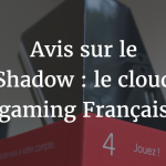 Avis-Shadow-jeu-cloud-gaming-francais