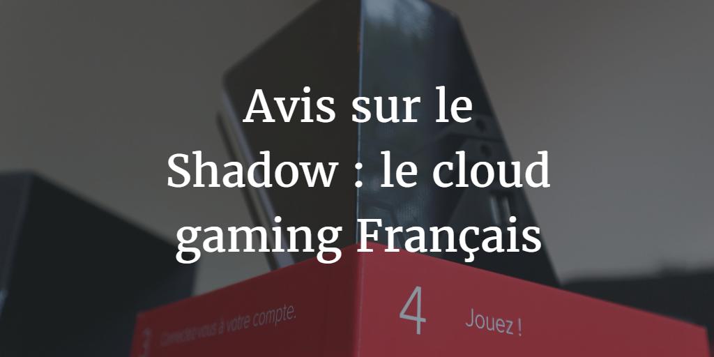 Avis-Shadow-jeu-cloud-gaming-francais