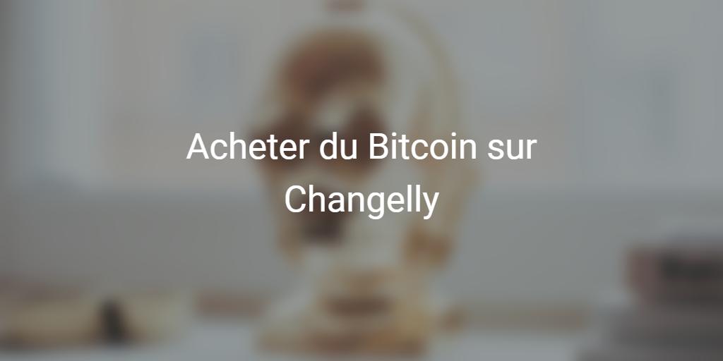 Acheter des Bitcoins facilement sur Changelly