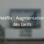 Augmentation-Tarifs-Netflix