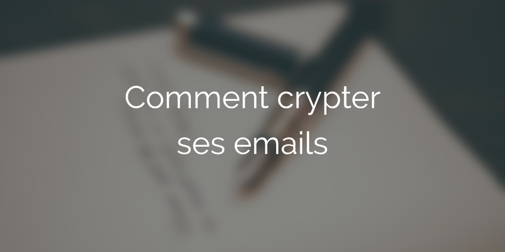 comment-crypter-chiffrer-ses-emails