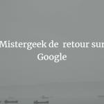 google indexe mistergeek a nouveau