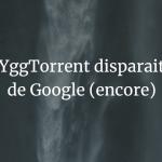 YggTorrent-disparait-google