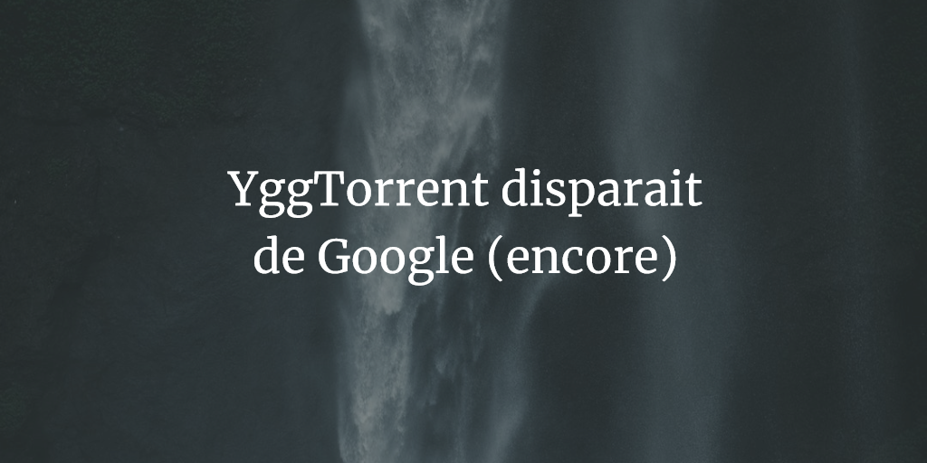 YggTorrent disparait de Google encore une fois