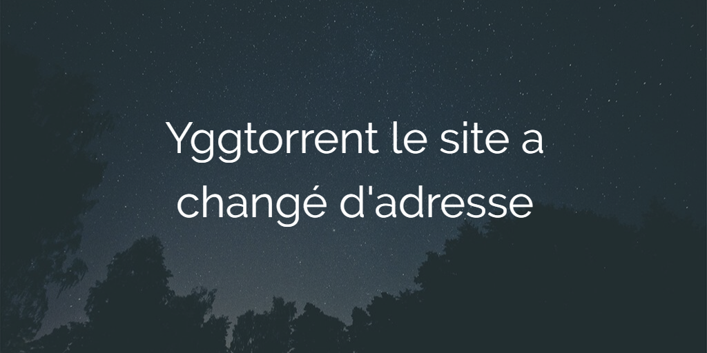 Yggtorrent Carte Bleue.Yggtorrent Le Site A Change D Adresse Mistergeek