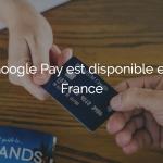google-pay-arrive-en-france