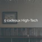 5 cadeaux High Tech