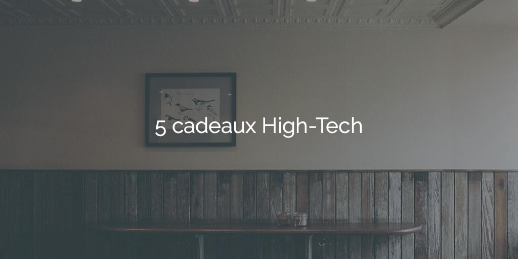 5-cadeaux-High-Tech