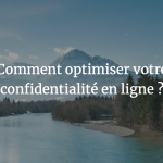 comment-optimiser-confidentialite-ligne