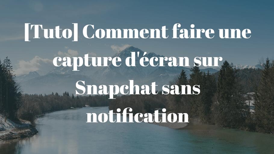 [Tuto] Snapchat : Comment faire une capture d'écran sans notification